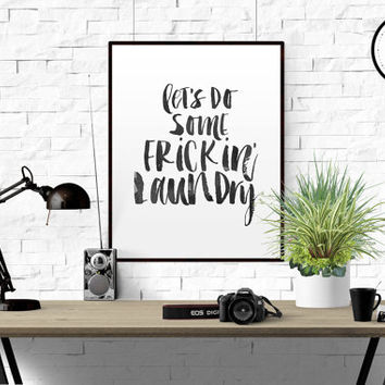 "FUNNY LAUNDRY QUOTE ""Let's do some frickin laundry"" Laundry Prints Wash Dry Press Laundry Room Decor Minimalist Art Prints Laundry Today"
