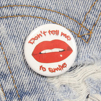 Don't Tell Me To Smile 1.25 Inch Pin Back Button Badge