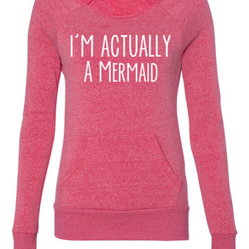 I'm Actually A Mermaid Eco Friendly Fleece Sweatshirt. I Rather Be A Mermaid. Mermaids Rule. Awesome Colors