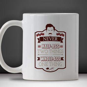Ron Swanson Quote Never Half Ass Two Things Whole Ass One Thing Funny Mug, Tea Mug, Coffee Mug