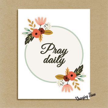 8x10 Printable Wall Decor, Pray Daily Typography Quote, Floral Home Decor, Religious Wall Art Print, Prayer Word Art, White Poster
