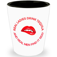 Real Ladies Drink Tequila And Real Men Find It Sexy Shot Glass