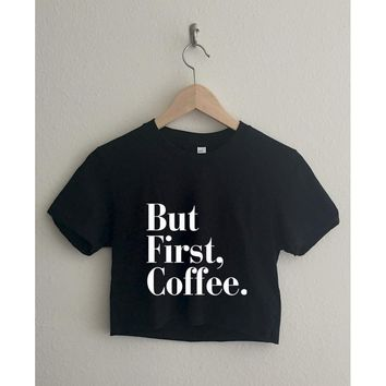 But First Coffee Short Sleeve Cropped T Shirt