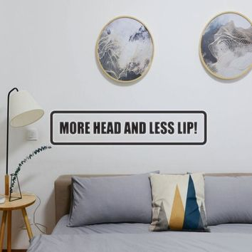 More Head and Less Lip! Vinyl Wall Decal - Removable