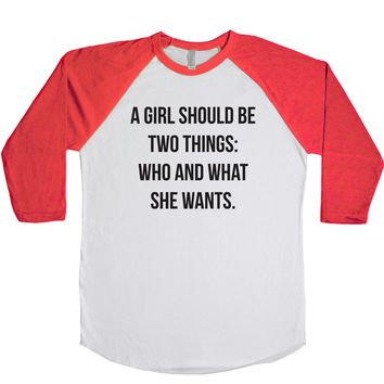 A Girl Should Be Two Things: Who And What She Wants. Unisex Baseball Tee