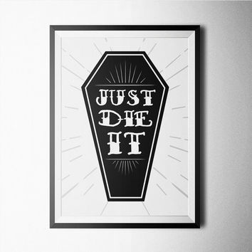Just Die It Word Art Poster