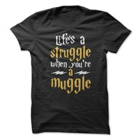 Lifes A Struggle When You're A Muggle