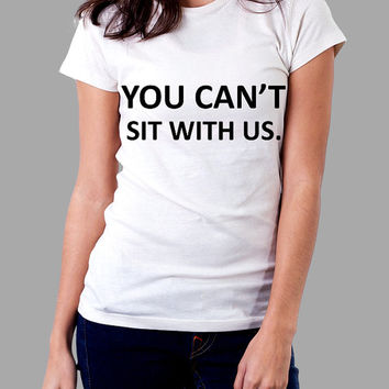 You Can't Sit With Us Shirt Mean Girls Shirt TShirt T Shirt Tee Shirts - Size S M L