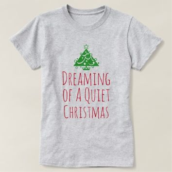 Dreaming of a Quiet Christmas T-Shirt