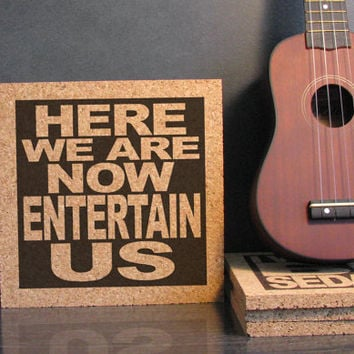 NIRVANA - Here We Are Now Entertain Us - Cork Wall Art and Hot Pad Trivet - Kitchen Decor - Office Cubicle Decor - Bathroom Decor