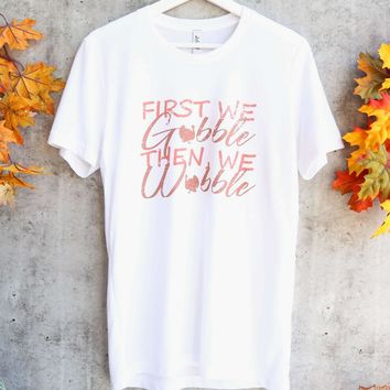 distracted - first we gobble then we wobble thanksgiving unisex graphic tee - white