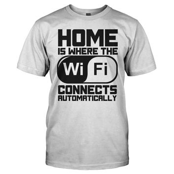Home Is Where The WIFI Connects Automatically - T Shirt