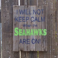 Ready to ship, Father's Day Gift, Seahawks I will not keep calm when the Seahawks are on barn wood sign