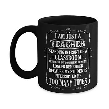 I'm Just A Teacher Standing In Front Of A Classroom Mug