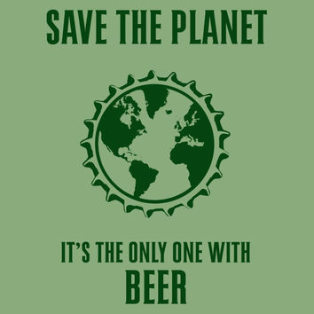 Save The Planet Its the Only One with Beer WOMENS T-Shirt