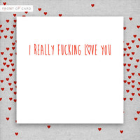 I really fucking love you. Funny Rude Valentine's Day Card. Boyfriend. Girlfriend. Husband. Wife.