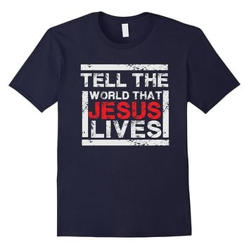 Tell the world Jesus Lives - Christian Faith Saying T Shirt