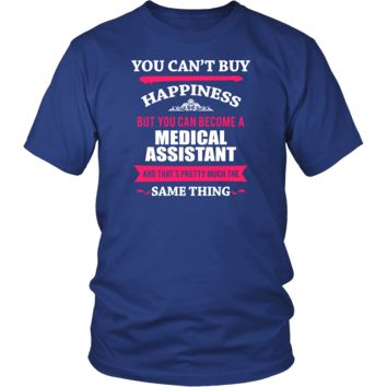 Medical Assistant Shirt - You can't buy happiness but you can become a Medical Assistant and that's pretty much the same thing Profession