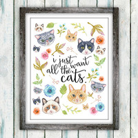 I Just Want All the Cats Print, Cute Cat Quote Poster, Watercolor Cats and Flowers, Pretty Plus Paper 8x10 Physical Print