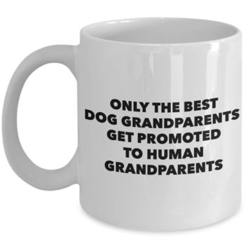 New Grandparent Gift - Only the Best Dog Grandparents Get Promoted to Human Grandparents Mug Ceramic Coffee Cup