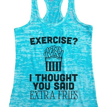 "Womens Tank Top ""Exercise I Thought you Said Extra Fries"" 1059 Womens Funny Burnout Style Workout Tank Top, Yoga Tank Top, Funny Exercise I Thought you Said Extra Fries Top"