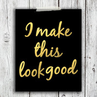 I Make This Look Good Digital Download - Art - Canvas - Poster - Print - Home decor - Typography - wall art - framed  - gold glitter