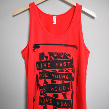 Live Fast. Die Young. Be Wild. Have Fun. - Tank Top (XS-XL)