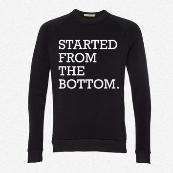 Started From The Bottom fleece crewneck sweatshirt