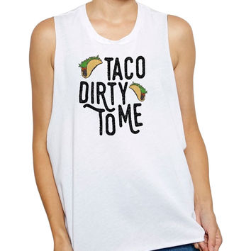 Taco Dirty to Me Muscle Tank