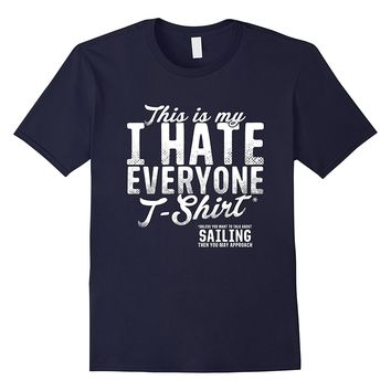 This Is My I Hate Everyone Apart From Sailing T-Shirt