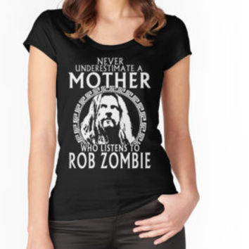 Never Underestimate A Mother Who Listens To Rob Zombie T-Shirt by BenLegends