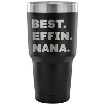 BEST EFFIN NANA * Unique Gift for Grandmother, Mimi * Vacuum Tumbler 30 oz.