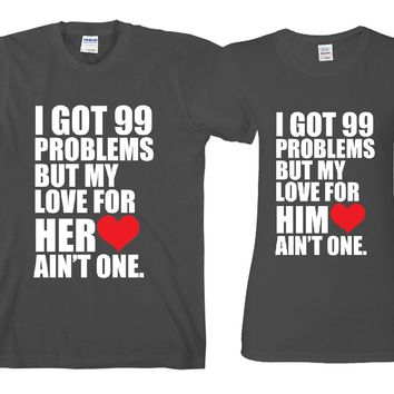 "99 Problems but Love Ain't 1 ""Cute Couples Matching T-shirts"""