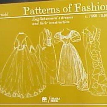 Patterns of Fashion 2: Englishwomen's Dresses and Their Construction C.1860-1940