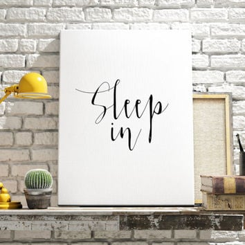 "Instant download ""Sleep In"" Black and white art Home decor Bedroom art Inspirational poster Typograpy quote Wall artwork Relax quote"