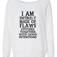 Funny Flaw Sweatshirt I am Totally Made of Flaws Stitched Together By Good Intentions Great Wideneck Fashion Sweatshirt Ladies Shirt tumblr