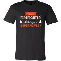 Firefighter Shirt - I'm a Firefighter, what's your superpower? - Profession Gift