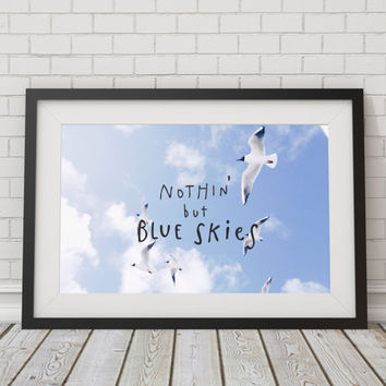 nothin but blue skies ~ Fine Art Photography / Typography print