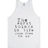 The worst things in life come free to us-Unisex White Tank