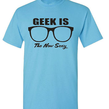 Geek Is The New Sexy Funny T Shirt Geek Tshirt Computer Shirt Brother Shirt Nerdy Shirt Humorous Shirt Nerds Sexy Geeky Glasses New Geek