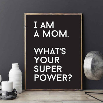 Funny Print I Am A Mom, What's Your Superpower, Typography Print, Wall Decor, Wall Art, Black and White, Gift For Mom, 8x10 Print.