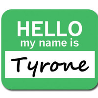 Tyrone Hello My Name Is Mouse Pad