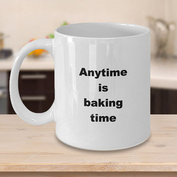 Baking Time Coffee Mug 11 or 15oz White Ceramic Cup, Anytime is baking time, Baking Quote, Gift for Bakers, Baking Mug