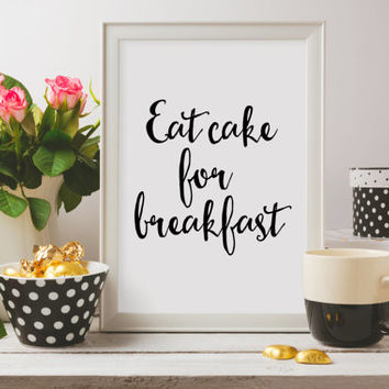 Black and white script kitchen fun funny whimsical dessert foodie love Eat Cake for Breakfast Printable art print wall decor