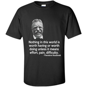 Theodore Roosevelt Quote Shirt Nothing in this world shirt
