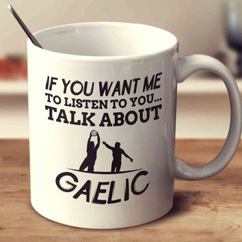 If You Want Me To Listen To You... Talk About Gaelic