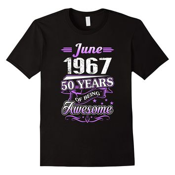 June 1967 50 Years Of Being Awesome Shirt