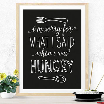 I'm sorry for what i said when i was hungry, kitchen art, funny kitchen art, kitchen decor, kitchen poster