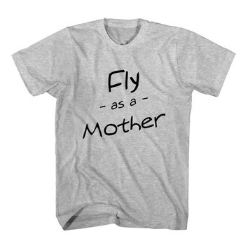 T-Shirt Fly As A Mother