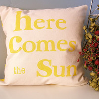 Hand Stamped Pillow Cover  here comes the sun by JoshuaByOak